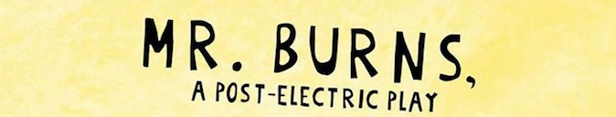 "Get your tickets now to ""Mr. Burns, A Post-Electric Play"""